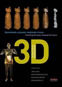 """Livro """"Tecnologias 3D: Desvendando o passado, modelando o futuro"""". 2013."""